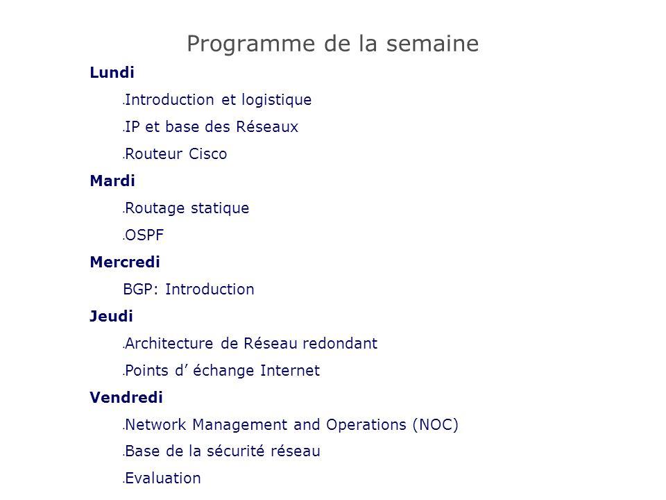 Programme (suite) Sessions de nuit: Lundi ( 20H-21 H ) : Se familiariser avec les routeurs CISCO et le routage statique Jeudi ( 20H-21H ) : MPLS, DNS INVERSE, IPv6 etc…