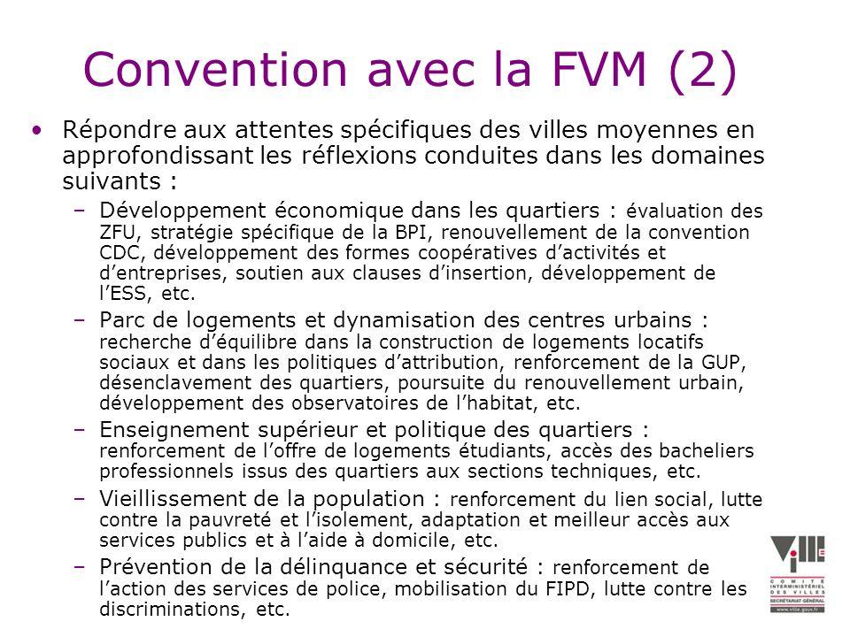 Convention avec la FVM (2) Répondre aux attentes spécifiques des villes moyennes en approfondissant les réflexions conduites dans les domaines suivants : –Développement économique dans les quartiers : évaluation des ZFU, stratégie spécifique de la BPI, renouvellement de la convention CDC, développement des formes coopératives dactivités et dentreprises, soutien aux clauses dinsertion, développement de lESS, etc.