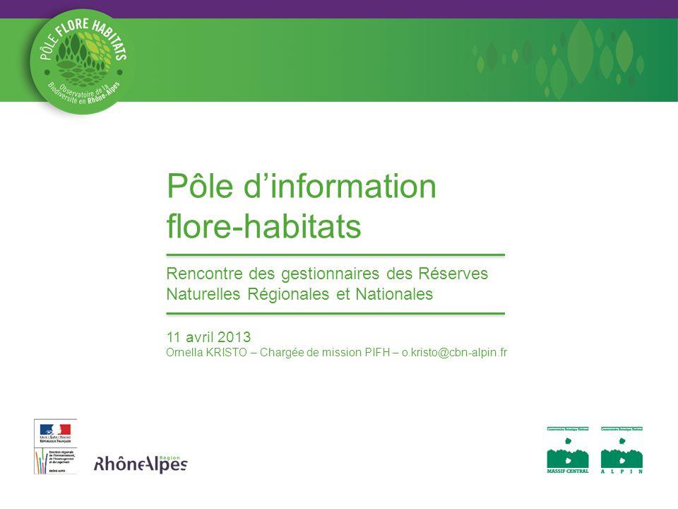 Présentation du Pôle Outil de mutualisation des données sur la flore et les habitats de Rhône-Alpes Démarche commune Région, DREAL puis Conseils généraux initiée en 2007 Déclinaison régionale du SINP (Système dinformation sur la Nature et les Paysages) CBN alpin et CBN du Massif central : opérateurs du Pôle Inauguration officielle du Pôle : 12 février 2013 ; mise en ligne de la plateforme (V2) : avril 2013 Charte du Pôle : document de référence