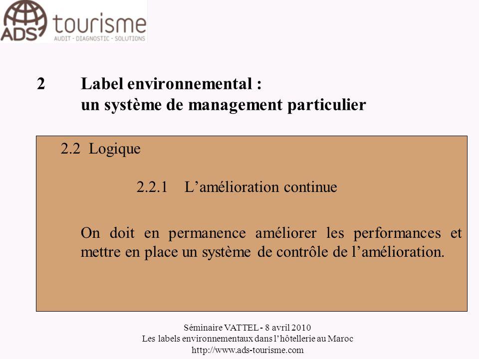 Séminaire VATTEL - 8 avril 2010 Les labels environnementaux dans lhôtellerie au Maroc http://www.ads-tourisme.com 2Label environnemental : un système