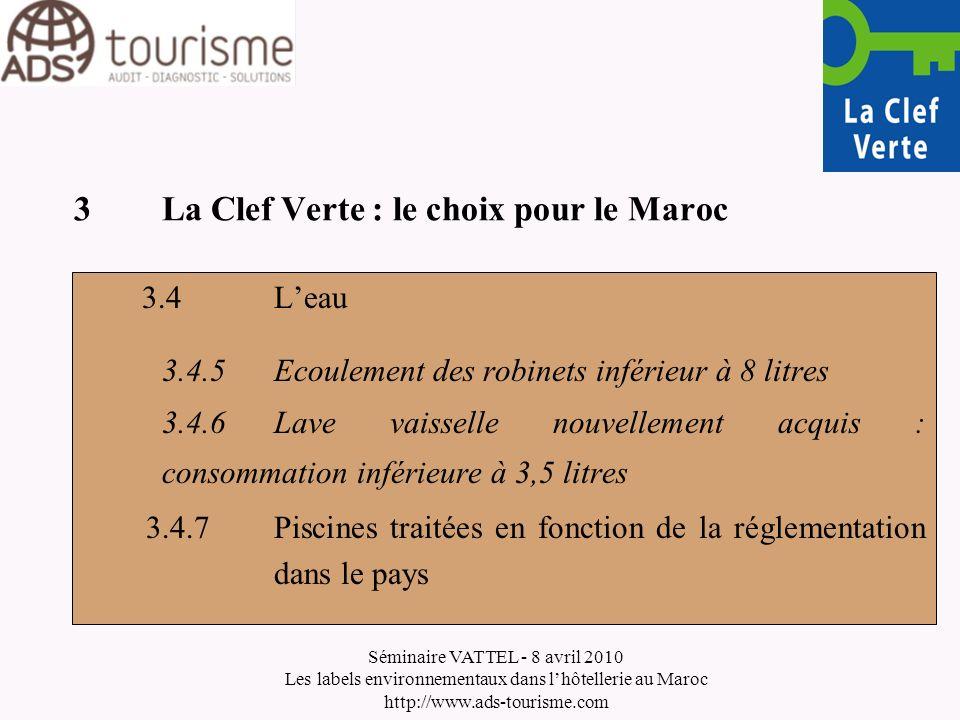 Séminaire VATTEL - 8 avril 2010 Les labels environnementaux dans lhôtellerie au Maroc http://www.ads-tourisme.com 3La Clef Verte : le choix pour le Ma