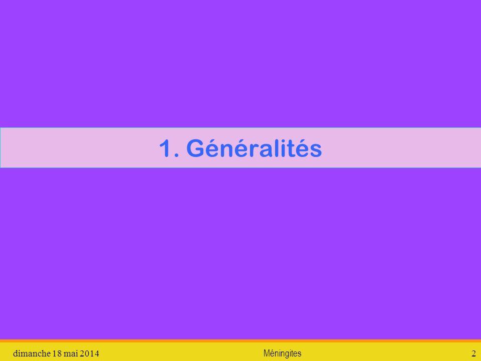 1. Généralités dimanche 18 mai 2014Méningites2