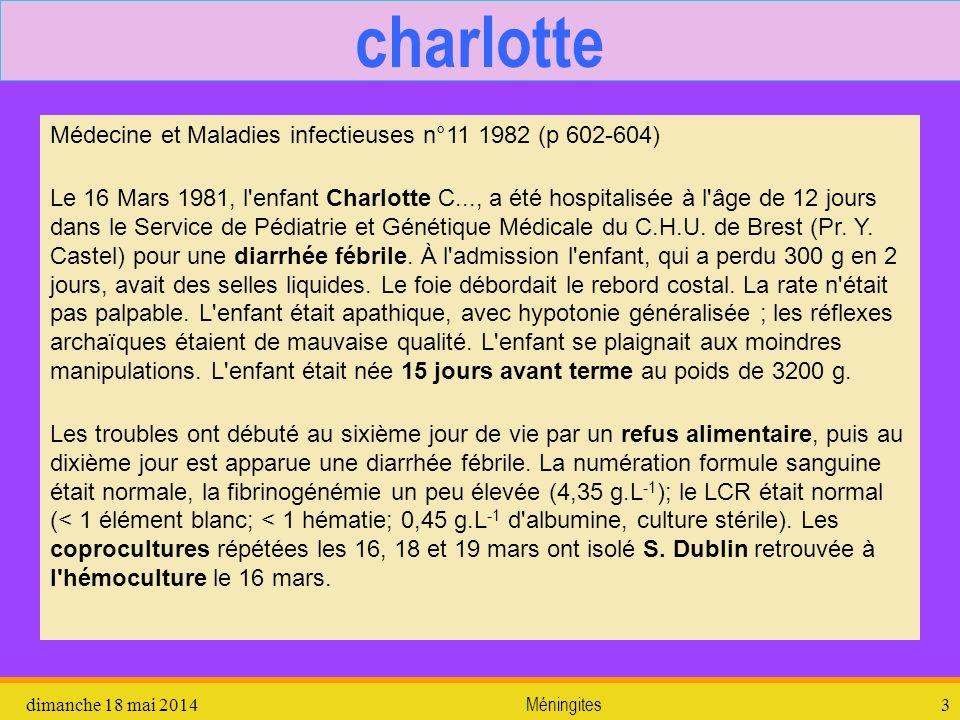 dimanche 18 mai 2014 Méningites 3 charlotte Médecine et Maladies infectieuses n°11 1982 (p 602-604) Le 16 Mars 1981, l'enfant Charlotte C..., a été ho