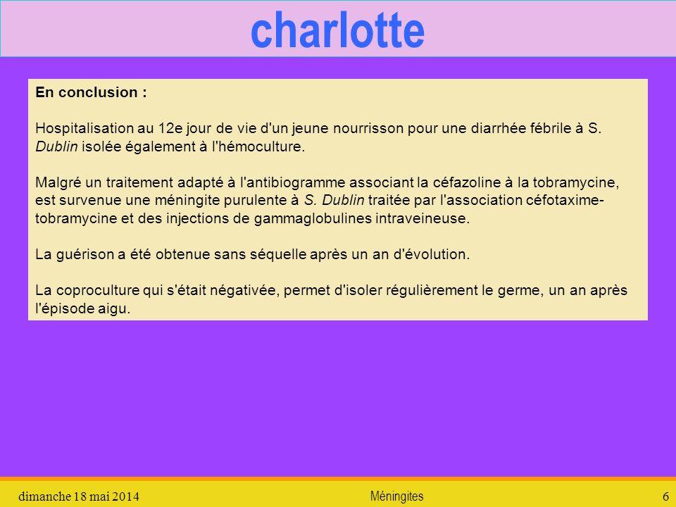 dimanche 18 mai 2014 Méningites 6 charlotte En conclusion : Hospitalisation au 12e jour de vie d'un jeune nourrisson pour une diarrhée fébrile à S. Du