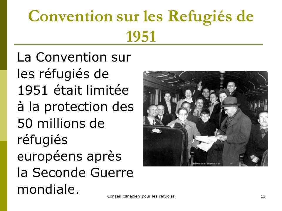 Conseil canadien pour les réfugiés11 Convention sur les Refugiés de 1951 La Convention sur les réfugiés de 1951 était limitée à la protection des 50 millions de réfugiés e uropéens après la Seconde Guerre mondiale.