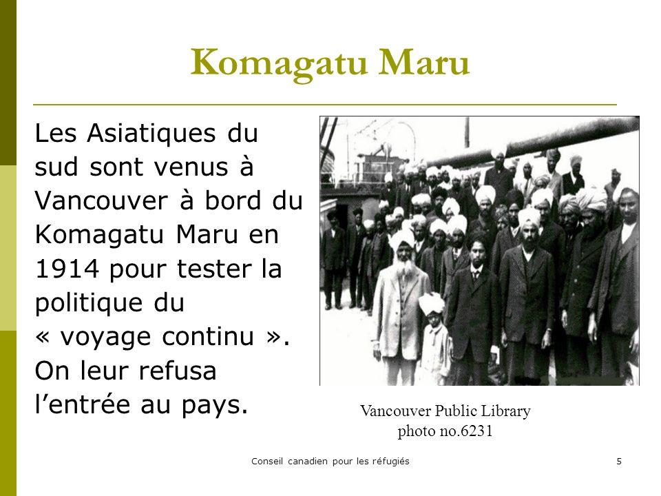 Conseil canadien pour les réfugiés5 Komagatu Maru Les Asiatiques du sud sont venus à Vancouver à bord du Komagatu Maru en 1914 pour tester la politique du « voyage continu ».