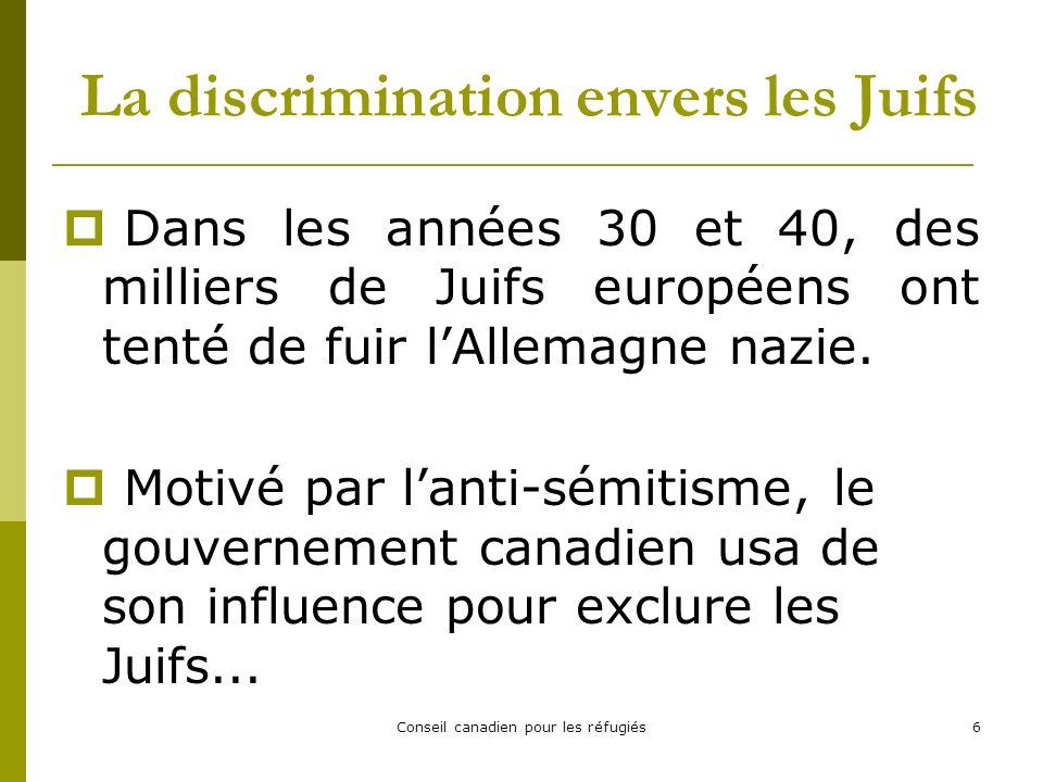 Conseil canadien pour les réfugiés6 La discrimination envers les Juifs Dans les années 30 et 40, des milliers de Juifs européens ont tenté de fuir lAllemagne nazie.