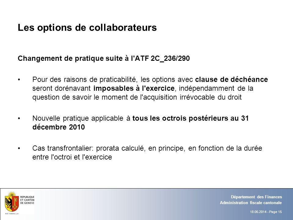 18.05.2014 - Page 15 Administration fiscale cantonale Département des Finances Les options de collaborateurs Changement de pratique suite à l'ATF 2C_2