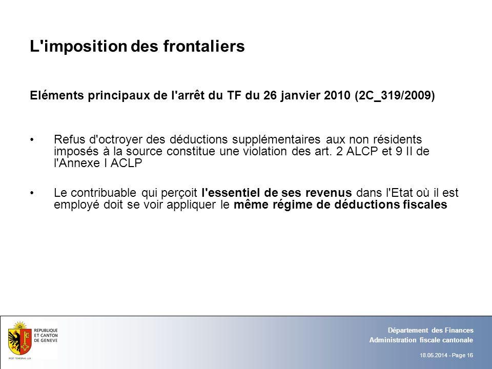 18.05.2014 - Page 16 Administration fiscale cantonale Département des Finances L'imposition des frontaliers Eléments principaux de l'arrêt du TF du 26