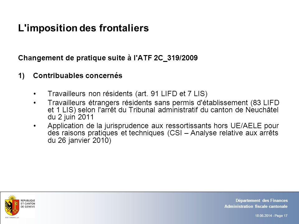 18.05.2014 - Page 17 Administration fiscale cantonale Département des Finances L'imposition des frontaliers Changement de pratique suite à l'ATF 2C_31
