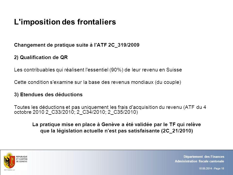 18.05.2014 - Page 18 Administration fiscale cantonale Département des Finances L'imposition des frontaliers Changement de pratique suite à l'ATF 2C_31