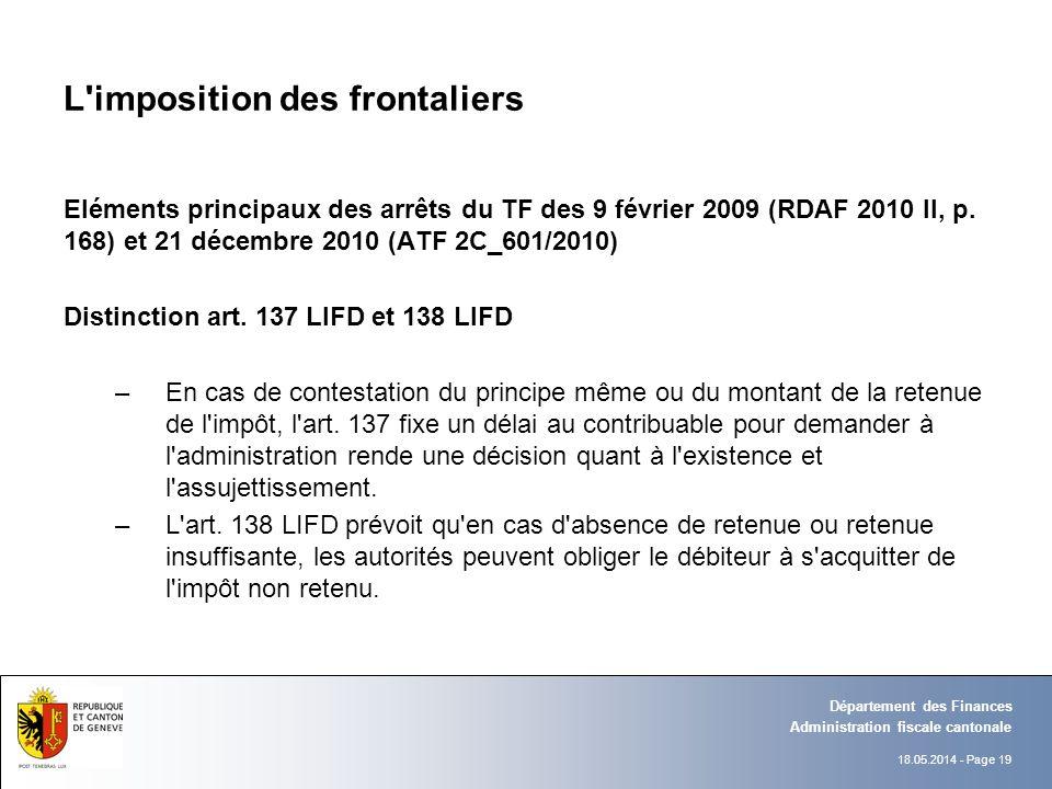 18.05.2014 - Page 19 Administration fiscale cantonale Département des Finances L'imposition des frontaliers Eléments principaux des arrêts du TF des 9