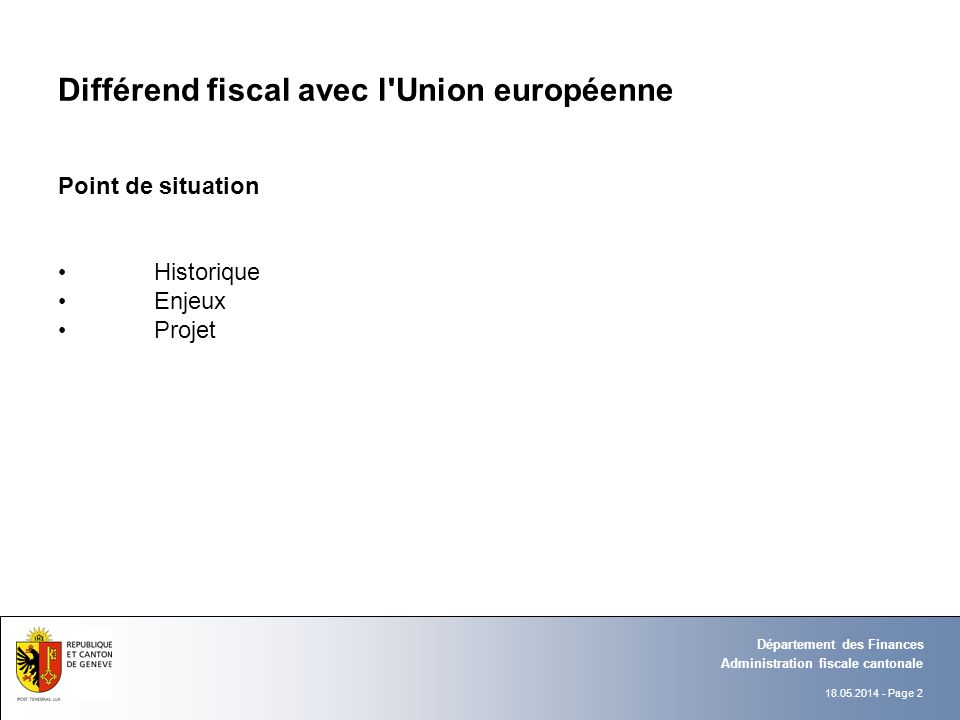 18.05.2014 - Page 2 Administration fiscale cantonale Département des Finances Différend fiscal avec l'Union européenne Point de situation Historique E