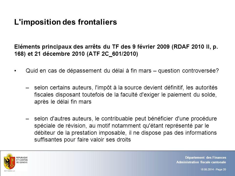 18.05.2014 - Page 20 Administration fiscale cantonale Département des Finances L'imposition des frontaliers Eléments principaux des arrêts du TF des 9