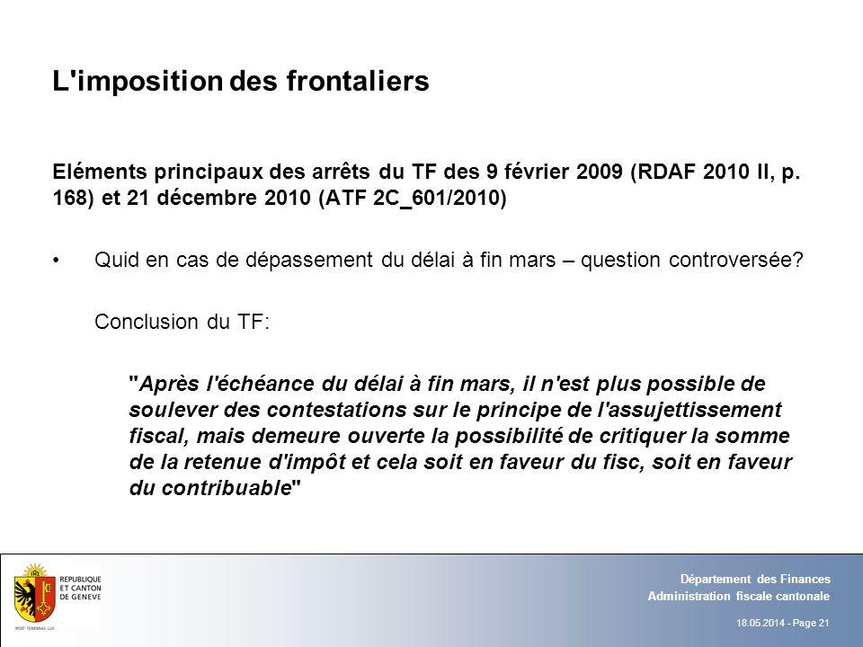 18.05.2014 - Page 21 Administration fiscale cantonale Département des Finances L'imposition des frontaliers Eléments principaux des arrêts du TF des 9