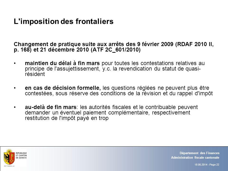 18.05.2014 - Page 22 Administration fiscale cantonale Département des Finances L'imposition des frontaliers Changement de pratique suite aux arrêts de