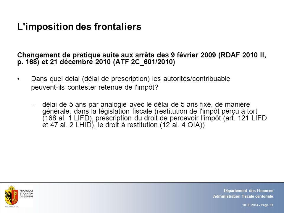18.05.2014 - Page 23 Administration fiscale cantonale Département des Finances L'imposition des frontaliers Changement de pratique suite aux arrêts de
