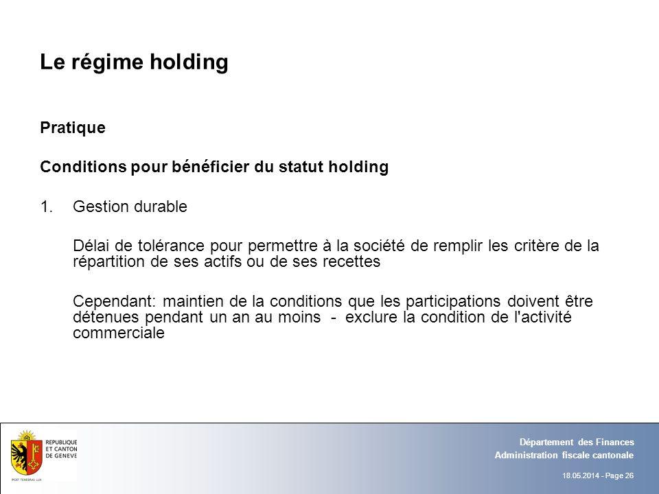 18.05.2014 - Page 26 Administration fiscale cantonale Département des Finances Le régime holding Pratique Conditions pour bénéficier du statut holding