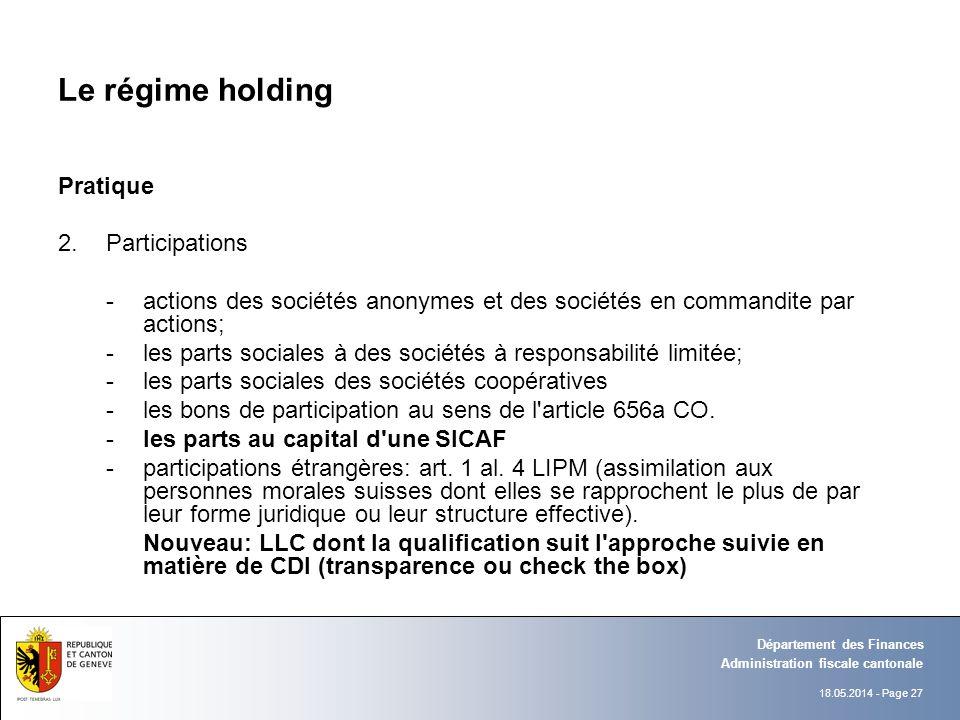 18.05.2014 - Page 27 Administration fiscale cantonale Département des Finances Le régime holding Pratique 2.Participations - actions des sociétés anon