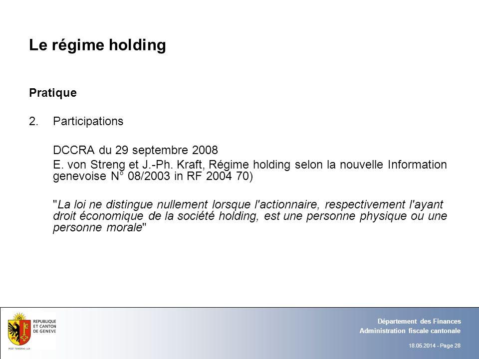 18.05.2014 - Page 28 Administration fiscale cantonale Département des Finances Le régime holding Pratique 2.Participations DCCRA du 29 septembre 2008