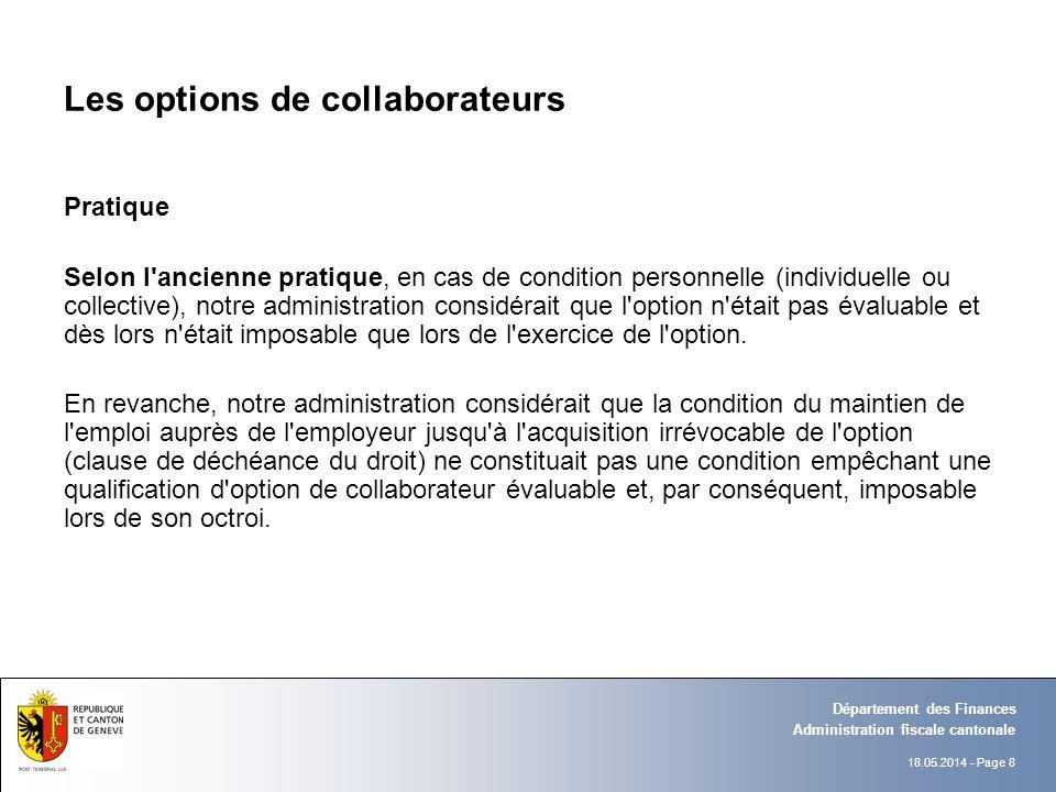 18.05.2014 - Page 8 Administration fiscale cantonale Département des Finances Les options de collaborateurs Pratique Selon l'ancienne pratique, en cas
