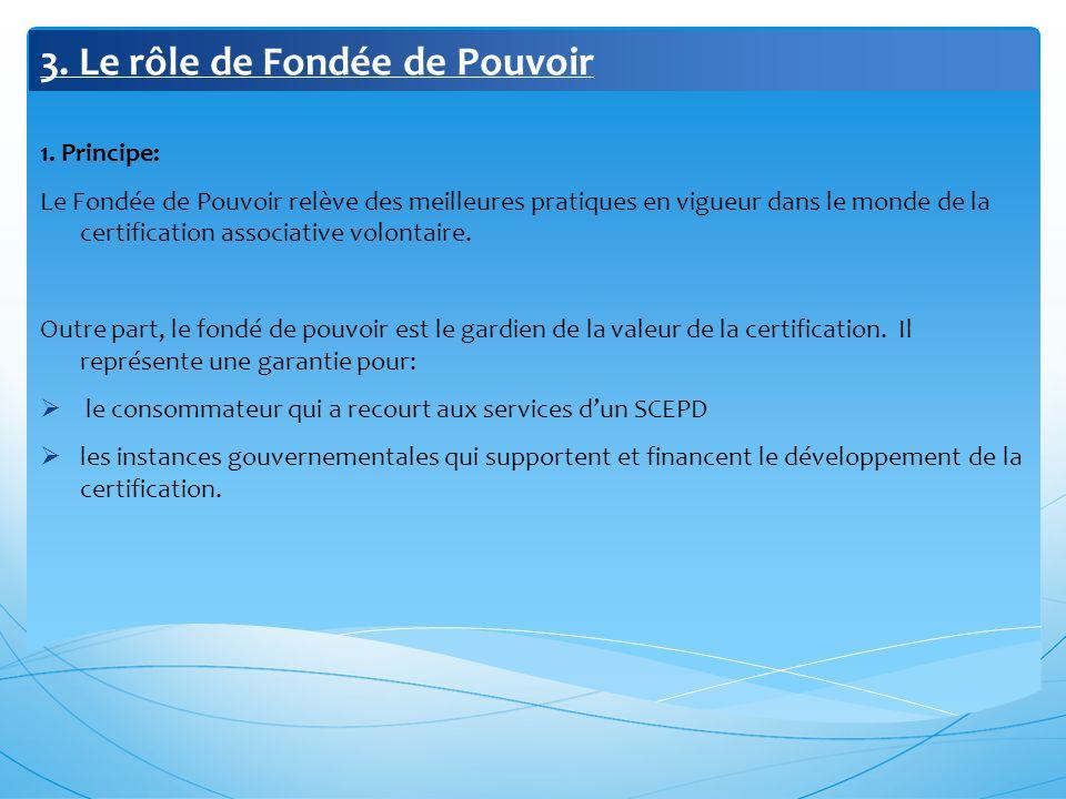 3. Le rôle de Fondée de Pouvoir 1. Principe: Le Fondée de Pouvoir relève des meilleures pratiques en vigueur dans le monde de la certification associa