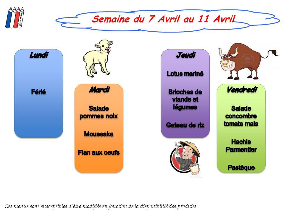 Semaine du 7 Avril au 11 Avril Ces menus sont susceptibles dêtre modifiés en fonction de la disponibilité des produits.