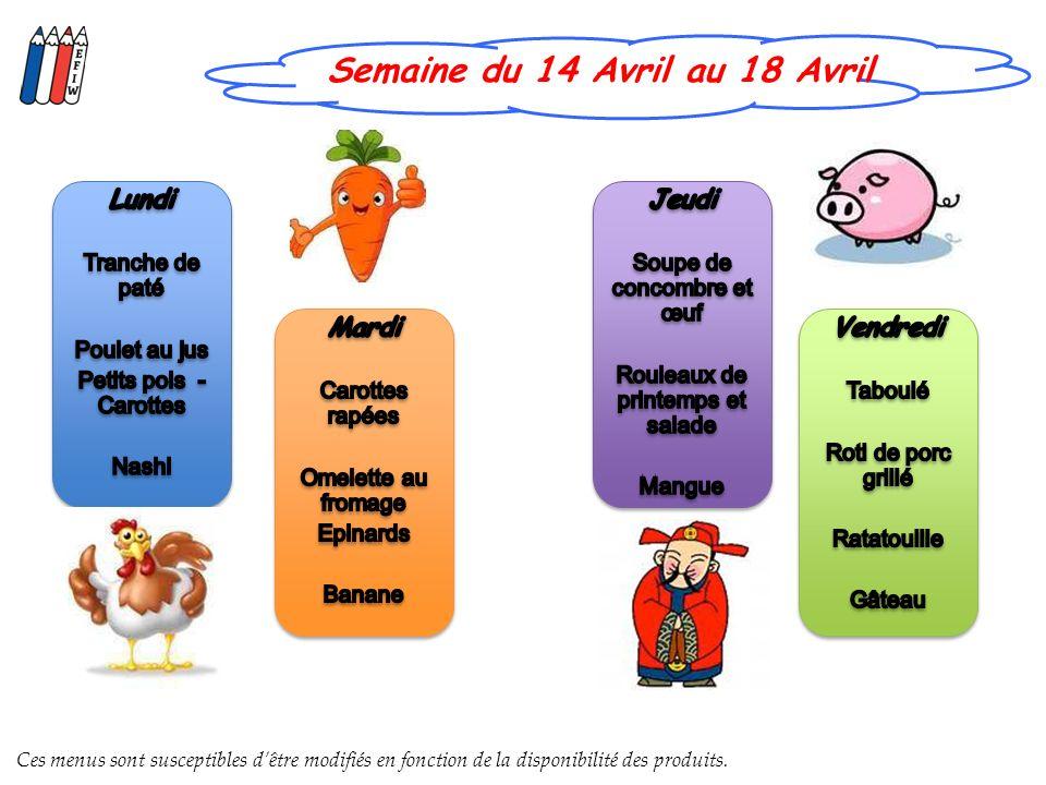 Semaine du 14 Avril au 18 Avril Ces menus sont susceptibles dêtre modifiés en fonction de la disponibilité des produits.