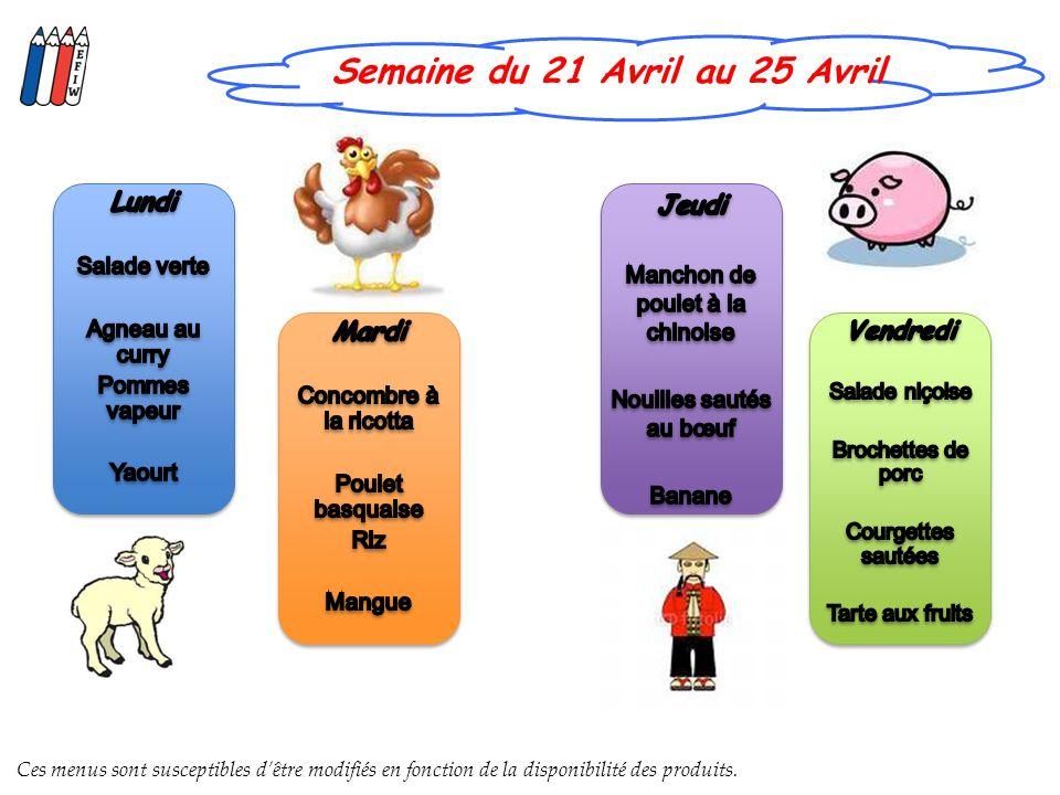 Semaine du 21 Avril au 25 Avril Ces menus sont susceptibles dêtre modifiés en fonction de la disponibilité des produits.