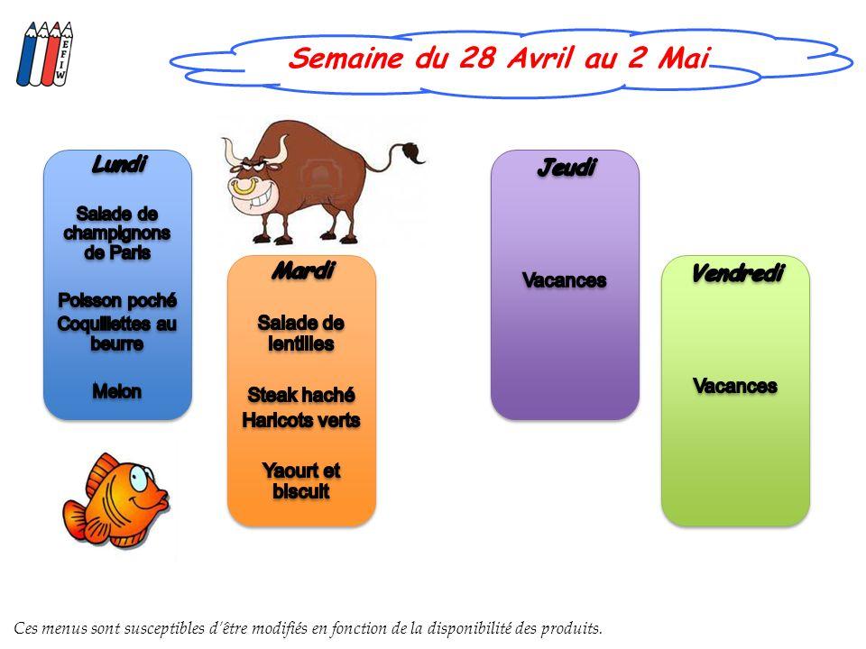 Semaine du 28 Avril au 2 Mai Ces menus sont susceptibles dêtre modifiés en fonction de la disponibilité des produits.