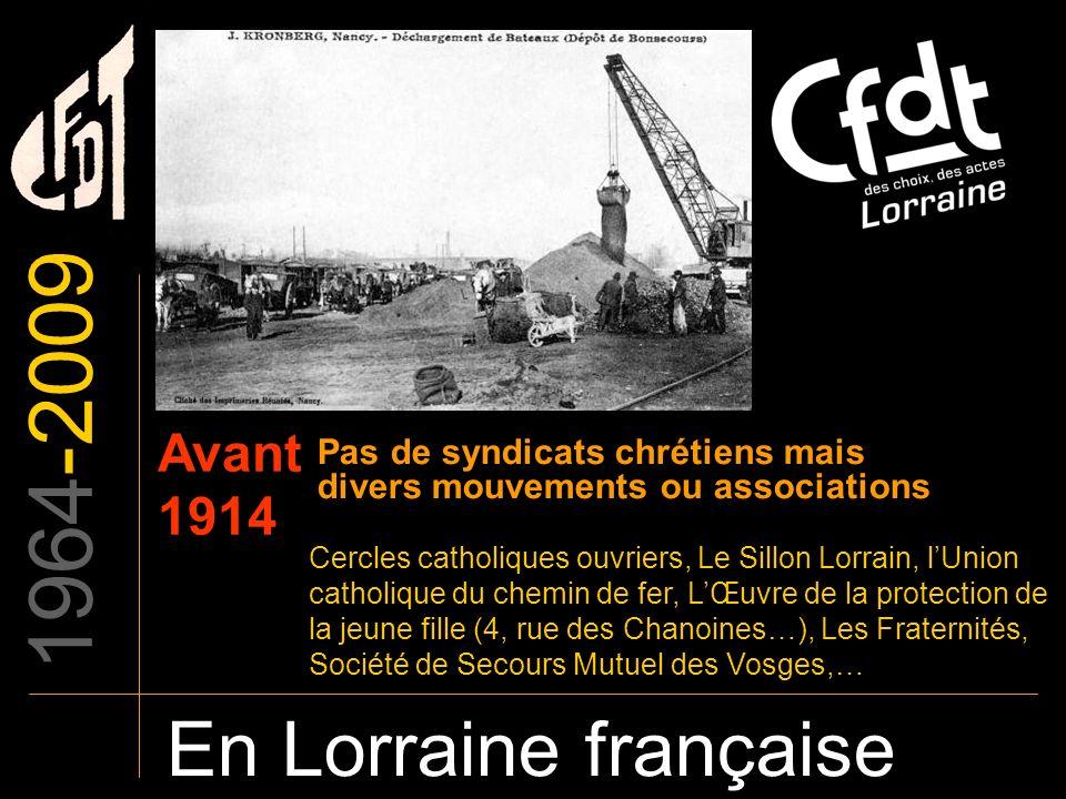 1964-2009 En Lorraine française Avant 1914 Pas de syndicats chrétiens mais divers mouvements ou associations Cercles catholiques ouvriers, Le Sillon L