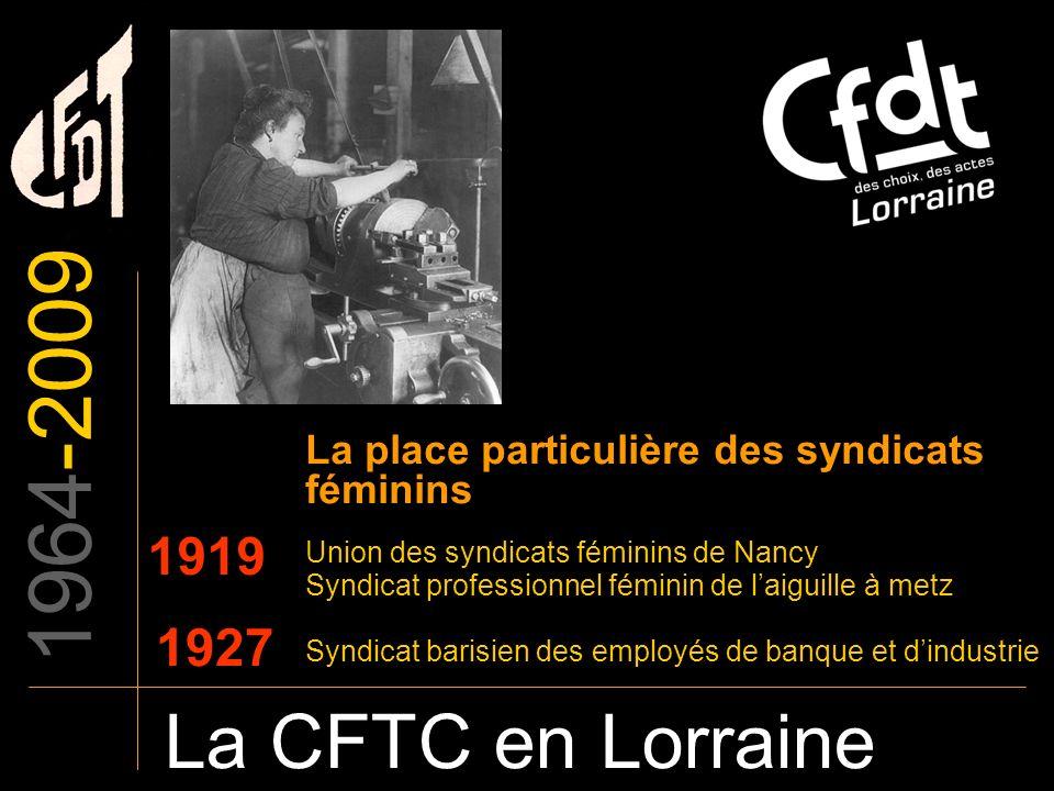 1964-2009 La CFTC en Lorraine 1919 La place particulière des syndicats féminins Union des syndicats féminins de Nancy Syndicat professionnel féminin d