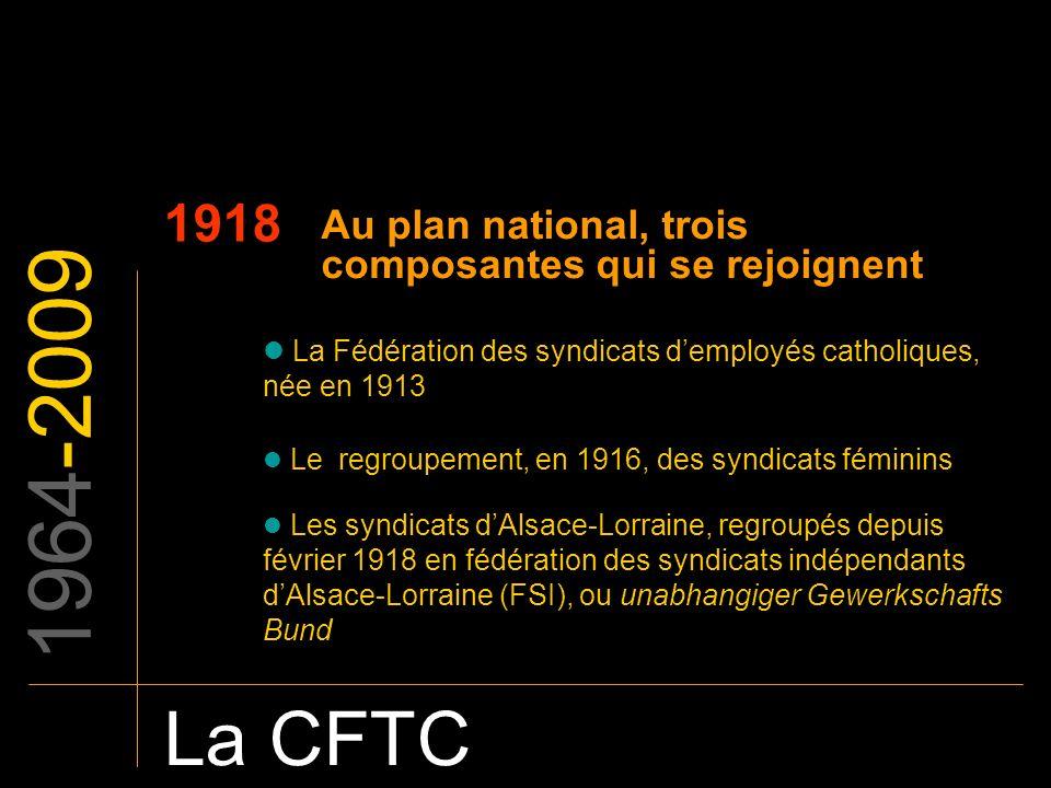 1964-2009 La CFTC 1918 Au plan national, trois composantes qui se rejoignent La Fédération des syndicats demployés catholiques, née en 1913 Le regroup