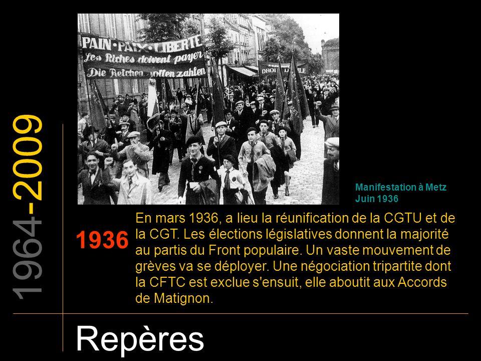 1964-2009 Repères 1936 Manifestation à Metz Juin 1936 En mars 1936, a lieu la réunification de la CGTU et de la CGT. Les élections législatives donnen