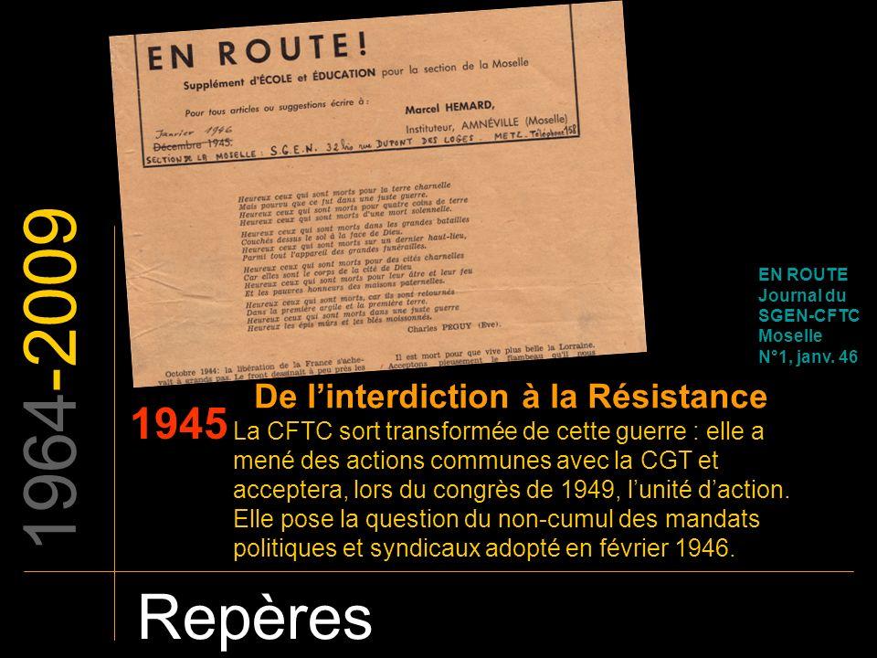1964-2009 Repères 1945 De linterdiction à la Résistance La CFTC sort transformée de cette guerre : elle a mené des actions communes avec la CGT et acc