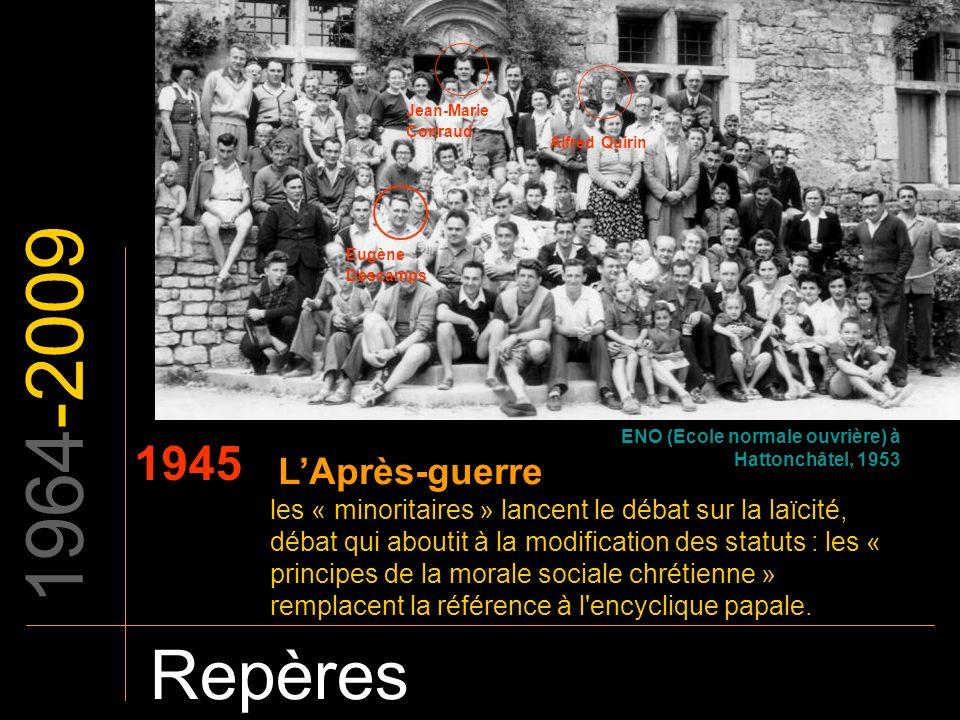 1964-2009 Repères 1945 LAprès-guerre les « minoritaires » lancent le débat sur la laïcité, débat qui aboutit à la modification des statuts : les « pri
