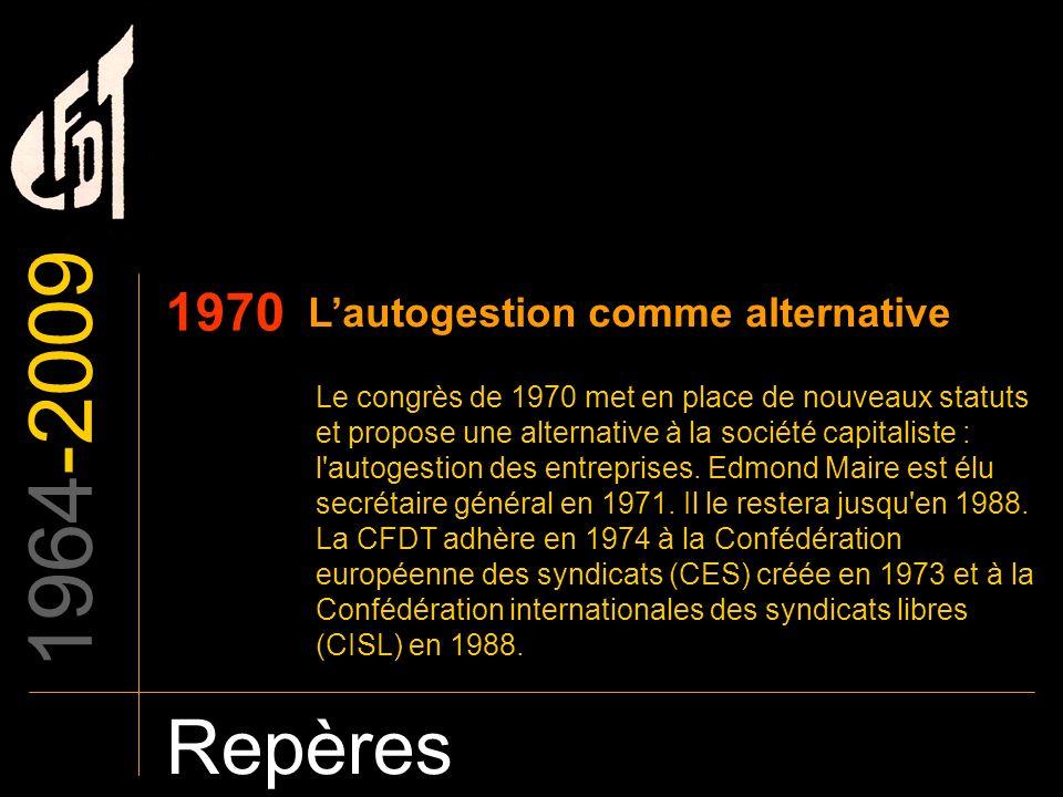 1964-2009 Repères 1970 Lautogestion comme alternative Le congrès de 1970 met en place de nouveaux statuts et propose une alternative à la société capi