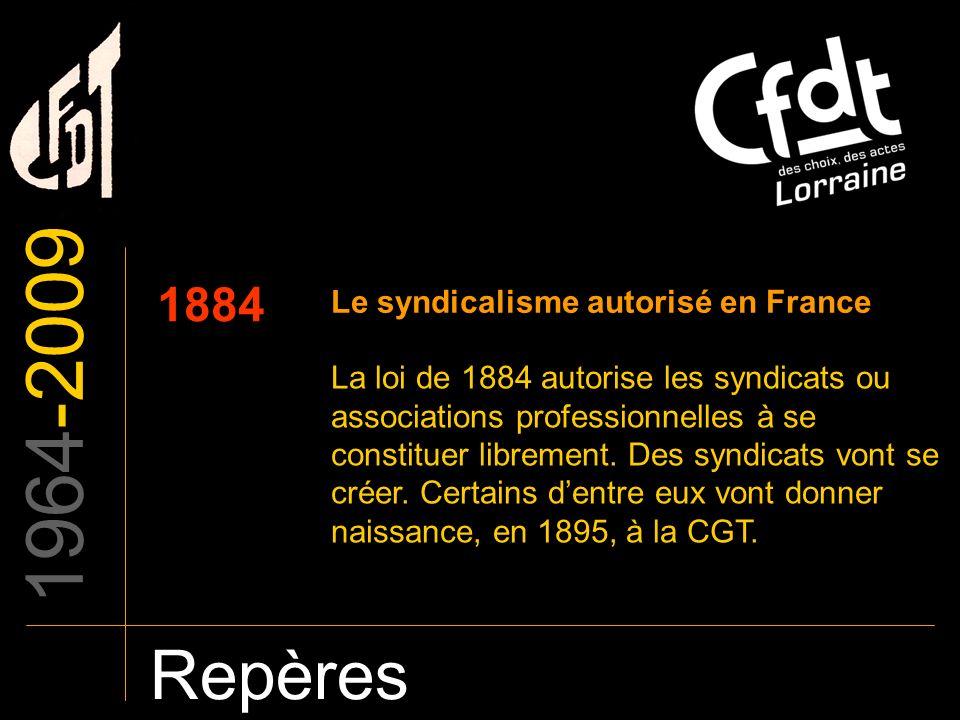 Repères 1884 Le syndicalisme autorisé en France La loi de 1884 autorise les syndicats ou associations professionnelles à se constituer librement. Des