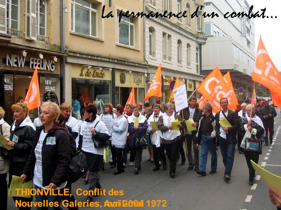 THIONVILLE, Conflit des Nouvelles Galeries, Avril-mai 1972 THIONVILLE, Conflit des Nouvelles Galeries, mai 2004 La permanence dun combat…
