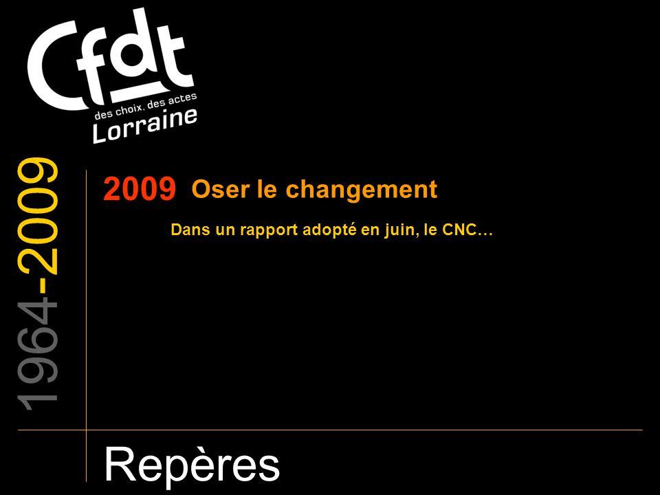 1964-2009 Repères 2009 Oser le changement Dans un rapport adopté en juin, le CNC…