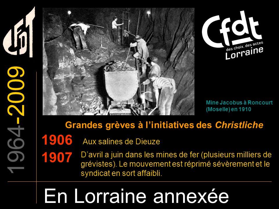 1964-2009 En Lorraine annexée Au bilan… Une implantation syndicale plus précoce et plus solide que dans les départements de lorraine française.