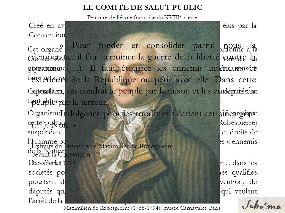 LE COMITE DE SALUT PUBLIC Cet organe du gouvernement révolutionnaire devait être subordonné à la Convention et concentrer le pouvoir exécutif, cest-à-dire former un gouvernement provisoire afin de prendre des décisions rapides, sensées faire triompher la République et la Révolution.