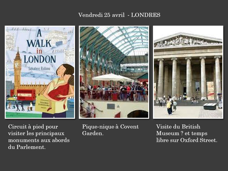 Circuit à pied pour visiter les principaux monuments aux abords du Parlement. Pique-nique à Covent Garden. Visite du British Museum ? et temps libre s