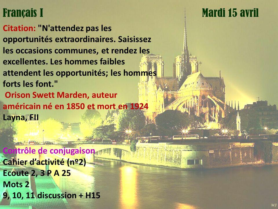 Mardi 1 avril Mardi 15 avrilFrançais I Citation: N attendez pas les opportunités extraordinaires.