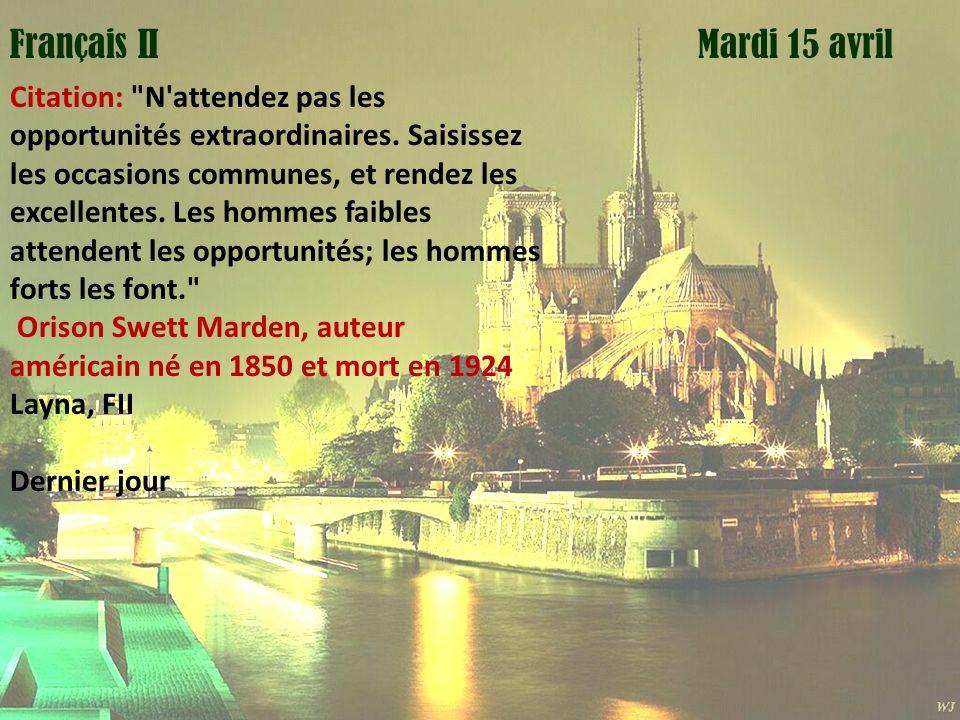 Mardi 1 avril Mardi 15 avrilFrançais II Citation: N attendez pas les opportunités extraordinaires.