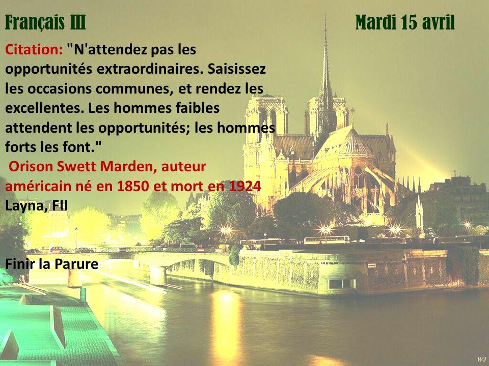 Mardi 1 avril Mardi 15 avrilFrançais III Citation: N attendez pas les opportunités extraordinaires.