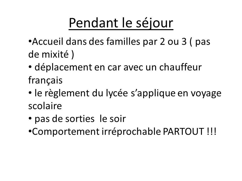 Pendant le séjour Accueil dans des familles par 2 ou 3 ( pas de mixité ) déplacement en car avec un chauffeur français le règlement du lycée sapplique en voyage scolaire pas de sorties le soir Comportement irréprochable PARTOUT !!!