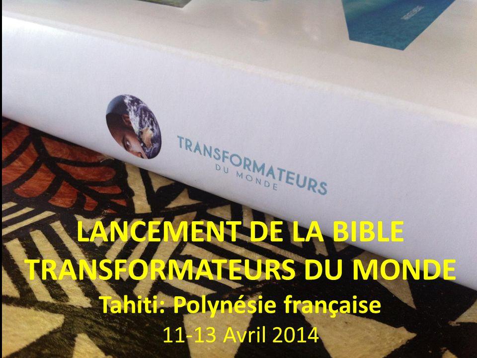 LANCEMENT DE LA BIBLE TRANSFORMATEURS DU MONDE Tahiti: Polynésie française 11-13 Avril 2014