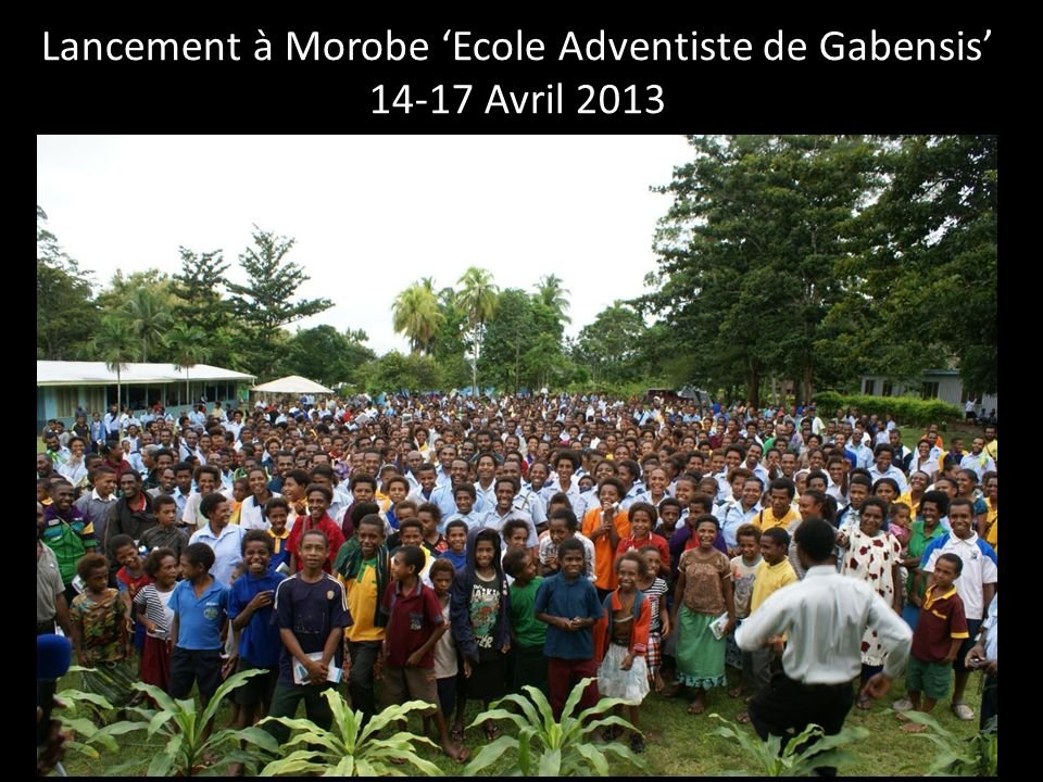 Lancement à Morobe Ecole Adventiste de Gabensis 14-17 Avril 2013