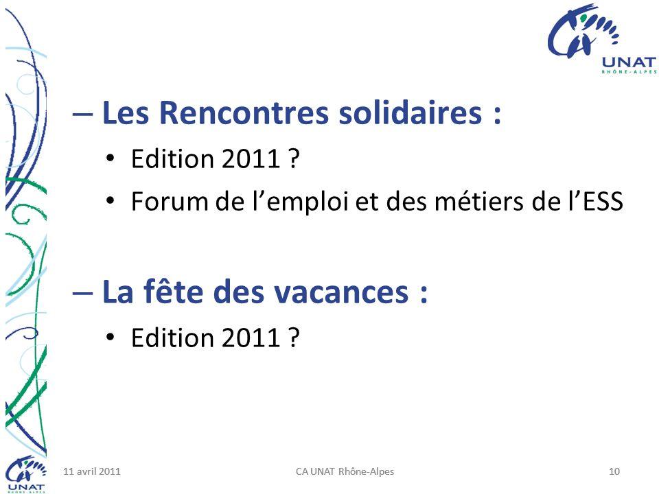 11 avril 2011CA UNAT Rhône-Alpes1011 avril 2011CA UNAT Rhône-Alpes1011 avril 2011CA UNAT Rhône-Alpes10 – Les Rencontres solidaires : Edition 2011 .